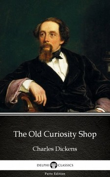Delphi Classics Charles Dickens, - The Old Curiosity Shop by Charles Dickens (Illustrated) [eKönyv: epub, mobi]