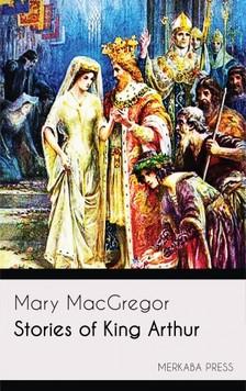 MacGregor Mary - Stories of King Arthur [eKönyv: epub, mobi]