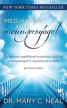DR. MARY C. NEAL - MEGJÁRTAM A MENNYORSZÁGOT