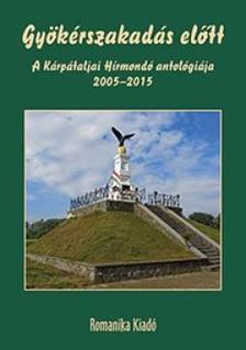 - Gyökérszakadás előtt - A Kárpátaljai Hírmondó antológiája, 2005-2015