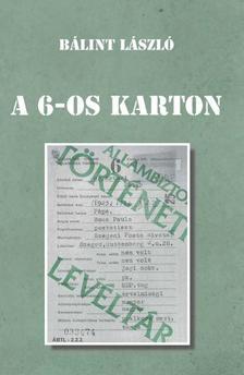 """Bálint László - A 6-OS KARTON - Az  """"ügynökkártya"""" aduásza?"""