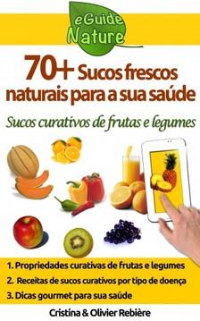 Olivier Rebiere Cristina Rebiere, - 70+ sucos frescos naturais para a sua saúde [eKönyv: epub, mobi]
