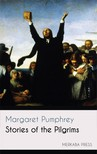 Pumphrey Margaret - Stories of the Pilgrims [eKönyv: epub, mobi]