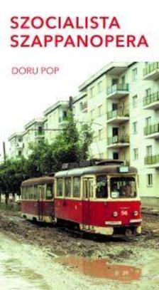 Doru Pop - Szocialista szappanopera