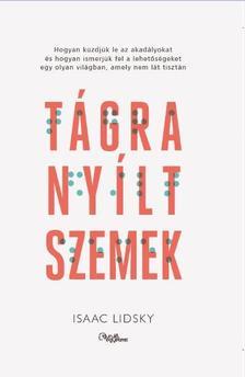 Isaac Lidsky - Tágra nyílt szemek - Hogyan küzdjük le az akadályokat és hogyan ismerjük fel a lehetőségeket egy olyan világban, amely nem lát tisztán
