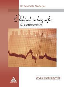MUKHERJEE, DEBABRATA DR. - ELEKTROKARDIOGRÁFIA - 60 ESETISMERTETÉS