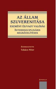 Takács Péter (szerk.) - Az állam szuverenitása.Eszmény és/vagy valóság