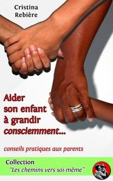 Olivier Rebiere Cristina Rebiere, - Aider son enfant ? grandir consciemment - Guide pratique pour les parents [eKönyv: epub, mobi]