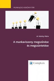 dr. Kulisity Mária - A munkaviszony megszűnése és megszüntetése - Munkajogi kiskönyvtár 5. [eKönyv: epub, mobi]