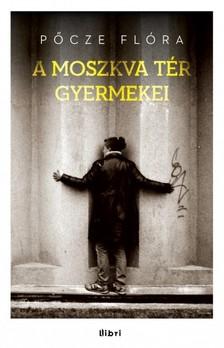 Pőcze Flóra - A Moszkva tér gyermekei [eKönyv: epub, mobi]