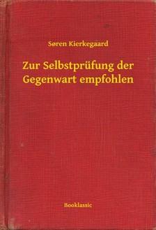 Sören Kierkegaard - Zur Selbstprüfung der Gegenwart empfohlen [eKönyv: epub, mobi]
