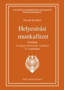 Fercsik Erzsébet - Helyesírási munkafüzet - Feladatok A magyar helyesírás szabályai 12. kiadásához