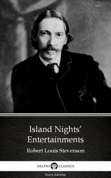 Delphi Classics Robert Louis Stevenson, - Island Nights' Entertainments by Robert Louis Stevenson (Illustrated) [eKönyv: epub, mobi]