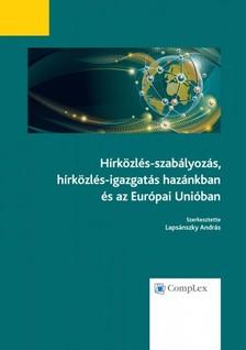 Lapsánszky András szerk. - Hírközlés-szabályozás, hírközlés-igazgatás hazánkban és az Európai Unióban [eKönyv: epub, mobi]