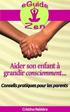 Olivier Rebiere Cristina Rebiere, - Aider son enfant a grandir consciemment [eKönyv: epub, mobi]