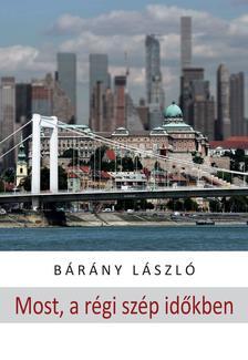 Bárány László - Most, a régi szép időkben