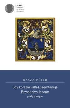 Kasza Péter - Egy korszakváltás szemtanúja. Brodarics István pályaképe