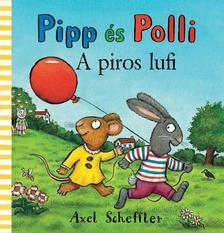 Alex Schäffer - Pipp és Polli - A piros lufi ( Lapozó)