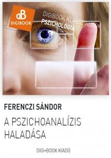 Ferenczi Sándor - A pszichoanalízis haladása [eKönyv: epub, mobi]