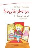 D. TÓTH KRISZTA - Nagylánykönyv [eKönyv: epub, mobi]<!--span style='font-size:10px;'>(G)</span-->