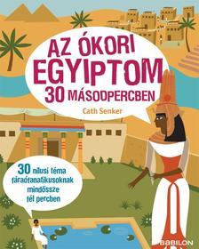 SENKER, CATH - Az ókori Egyiptom 30 másodpercben