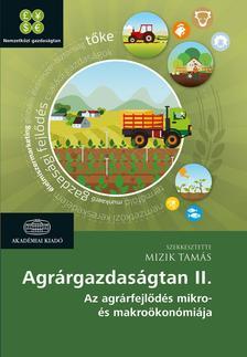 Mizik Tamás - Agrárgazdaságtan II. - Az agrárfejlődés mikro- és makroökonómiája