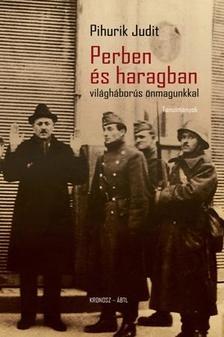 Pihurik Judit - Perben és haragban - világháborús önmagunkkal