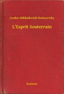 Fjodor Mihajlovics Dosztojevszkij - L Esprit Souterrain [eKönyv: epub, mobi]