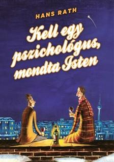 Hans Rath - Kell egy pszichológus, mondta Isten [eKönyv: epub, mobi]
