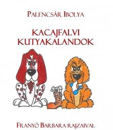 Ibolya Palencsár - Kacajfalvi kutyakalandok - 1. könyv [eKönyv: epub, mobi]