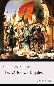 Horne Charles - The Ottoman Empire [eKönyv: epub, mobi]