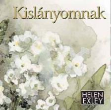 Helen Exley - KISLÁNYOMNAK (ÚJ)