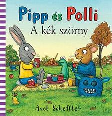 Axel Scheffler - Pipp és Polli - A kék szörny
