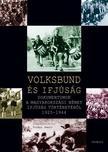 Vitári Zsolt (szerk. bev. tan.) - Volksbund és ifjúság. Dokumentumok a magyarországi német ifjúság történetéből 1925-1944