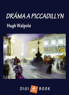Walpole, Hugh - Dráma a Piccadillyn [eKönyv: epub, mobi]