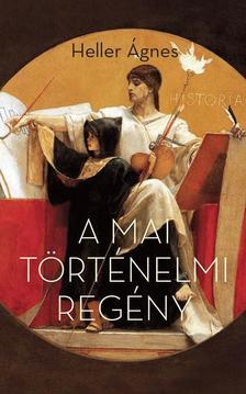 HELLER ÁGNES - A mai történelmi regény