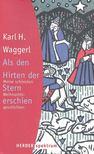 Waggerl, Karl Heinrich - Als den Hirten der Stern erschien - Meine schönsten Weihnachtsgeschichten [antikvár]