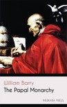 Barry William - The Papal Monarchy [eKönyv: epub, mobi]
