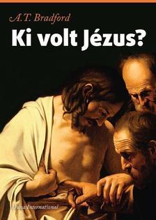 BRADFORD, A.T. - Ki volt Jézus?