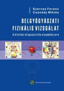 Szarvas Ferenc, Csanády Miklós - Belgyógyászati fizikális vizsgálat - A klinikai diagnosztika alapmódszere