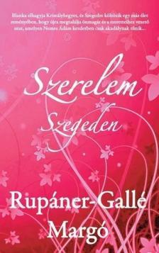RUPÁNER-GALLÉ MARGÓ - Szerelem Szegeden