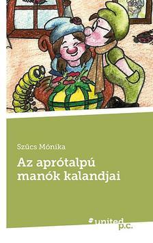 Szűcs Mónika - Az aprótalpú manók kalandjai