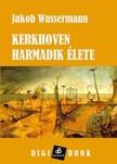 JAKOB WASSERMANN - Kerkhoven harmadik élete [eKönyv: epub,  mobi]