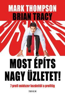 Mark Thompson - Brian Tracy - MOST ÉPÍTS NAGY ÜZLETET!