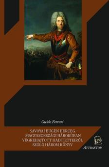 Guido Ferrari - Savoyai Eugen herceg magyarországi háborúban végrehajtott haditetteiről szóló három könyv ***