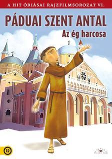 . - Páduai Szent Antal - Az ég harcosa