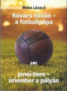 Móra László - Kovács István - a futballpápa