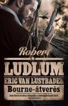 ROBERT LUDLUM - ERIC VAN LUSTBADER - BOURNE-ÁTVERÉS (2. kiadás)<!--span style='font-size:10px;'>(G)</span-->