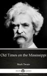 Delphi Classics Mark Twain, - Old Times on the Mississippi by Mark Twain (Illustrated) [eKönyv: epub, mobi]