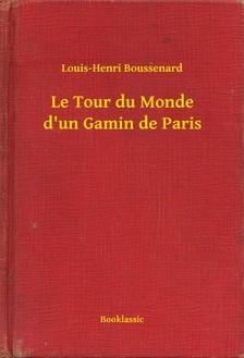 Boussenard Louis-Henri - Le Tour du Monde d un Gamin de Paris [eKönyv: epub, mobi]